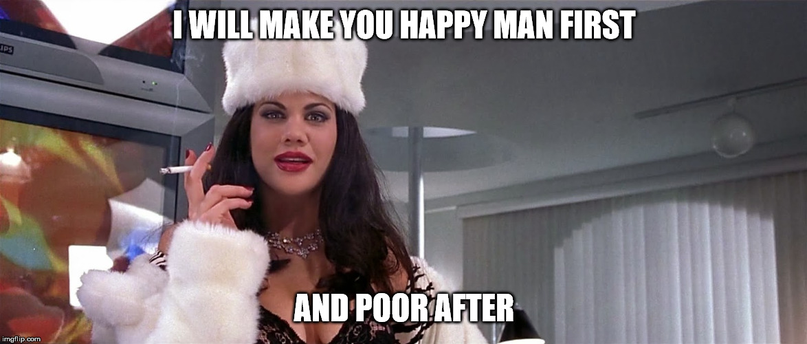 Ivana Humpalot | I WILL MAKE YOU HAPPY MAN FIRST AND POOR AFTER | image tagged in ivana humpalot | made w/ Imgflip meme maker