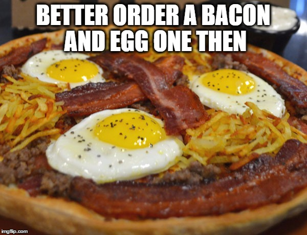 BETTER ORDER A BACON AND EGG ONE THEN | made w/ Imgflip meme maker