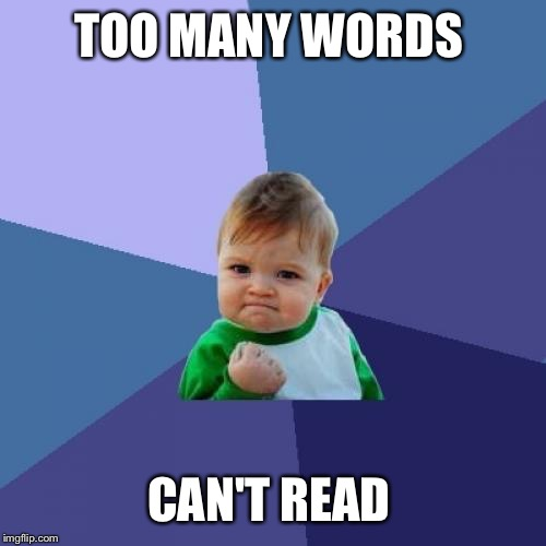 Success Kid Meme | TOO MANY WORDS CAN'T READ | image tagged in memes,success kid | made w/ Imgflip meme maker