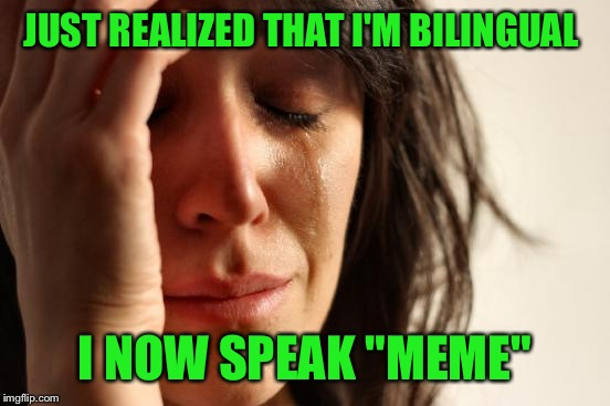 "I've been memeing for a little more than a year and finish sentences with ""that would be great, I've got that going for me, etc"" 