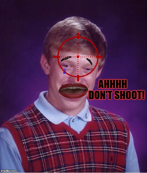 Bad Luck Brian Meme | AHHHH    DON'T SHOOT! | image tagged in memes,bad luck brian | made w/ Imgflip meme maker
