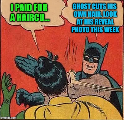 Batman Slapping Robin Meme | I PAID FOR A HAIRCU... GHOST CUTS HIS OWN HAIR, LOOK AT HIS REVEAL PHOTO THIS WEEK | image tagged in memes,batman slapping robin | made w/ Imgflip meme maker