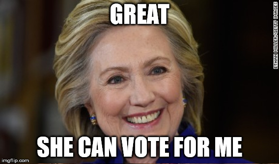 GREAT SHE CAN VOTE FOR ME | made w/ Imgflip meme maker