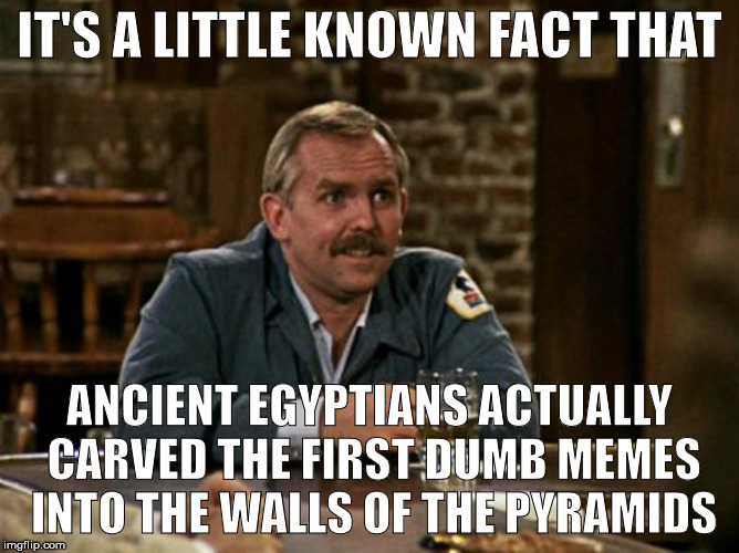 cliff's little known facts |  IT'S A LITTLE KNOWN FACT THAT; ANCIENT EGYPTIANS ACTUALLY CARVED THE FIRST DUMB MEMES INTO THE WALLS OF THE PYRAMIDS | image tagged in dumb meme weekend,cliff,egypt,hieroglyphics,pyramids | made w/ Imgflip meme maker