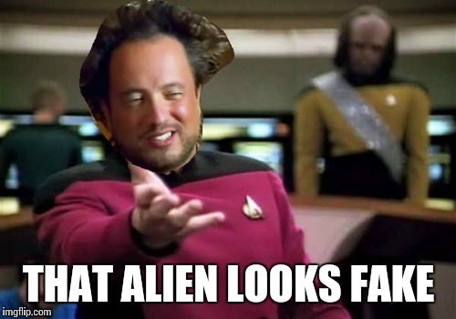 Picard Wtf Meme | THAT ALIEN LOOKS FAKE | image tagged in memes,picard wtf | made w/ Imgflip meme maker