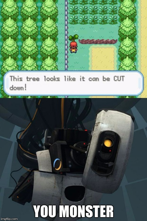Trainers hate trees! |  YOU MONSTER | image tagged in glados,portal,pokemon,memes | made w/ Imgflip meme maker