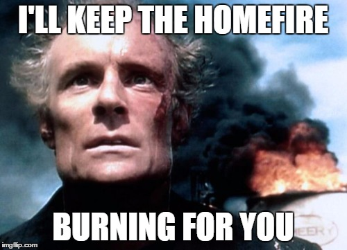 I'LL KEEP THE HOMEFIRE BURNING FOR YOU | made w/ Imgflip meme maker