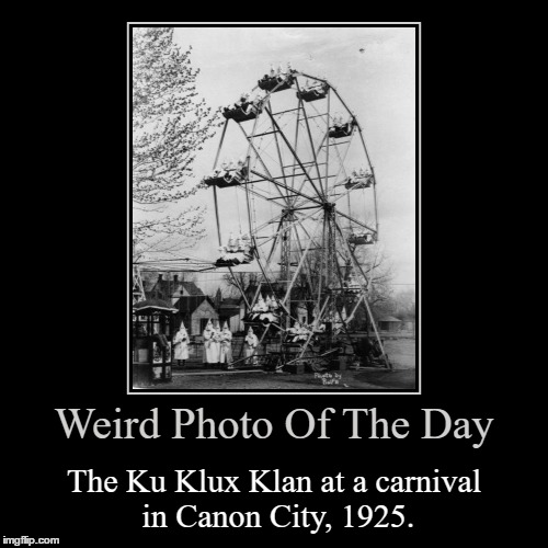 If MemesterMemesterson and OlympianProduct Don't Show Up Here, I'll Be Extremely Confused   | Weird Photo Of The Day | The Ku Klux Klan at a carnival in Canon City, 1925. | image tagged in funny,demotivationals,weird,photo of the day,ku klux klan,canon city | made w/ Imgflip demotivational maker