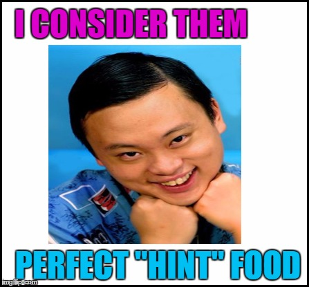 "I CONSIDER THEM PERFECT ""HINT"" FOOD 
