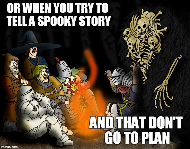 OR WHEN YOU TRY TO TELL A SPOOKY STORY AND THAT DON'T GO TO PLAN | made w/ Imgflip meme maker