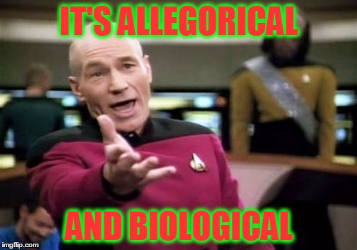 Picard Wtf Meme | IT'S ALLEGORICAL AND BIOLOGICAL | image tagged in memes,picard wtf | made w/ Imgflip meme maker