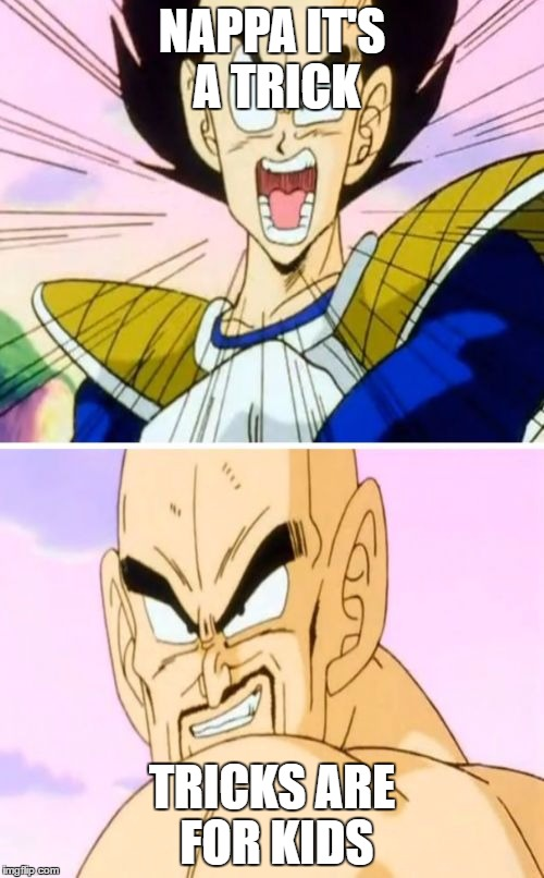 No Nappa Its A Trick | NAPPA IT'S A TRICK TRICKS ARE FOR KIDS | image tagged in memes,no nappa its a trick | made w/ Imgflip meme maker