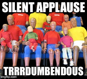 Dummies | SILENT APPLAUSE TRRRDUMBENDOUS | image tagged in dummies | made w/ Imgflip meme maker