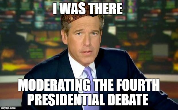 Brian Williams Was There Meme | I WAS THERE MODERATING THE FOURTH PRESIDENTIAL DEBATE | image tagged in memes,brian williams was there,scumbag | made w/ Imgflip meme maker