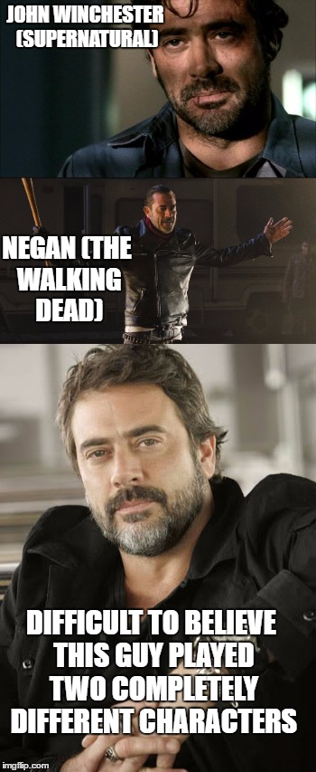 JOHN WINCHESTER (SUPERNATURAL) NEGAN (THE WALKING DEAD) DIFFICULT TO BELIEVE THIS GUY PLAYED TWO COMPLETELY DIFFERENT CHARACTERS | image tagged in the walking dead,supernatural,negan | made w/ Imgflip meme maker
