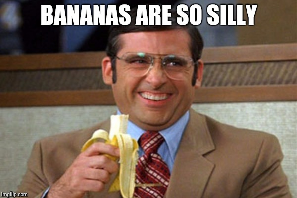 BANANAS ARE SO SILLY | made w/ Imgflip meme maker