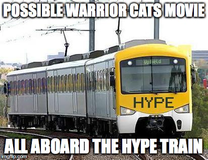 HYPED | POSSIBLE WARRIOR CATS MOVIE ALL ABOARD THE HYPE TRAIN | image tagged in hype train,warrior cats,movie,hype | made w/ Imgflip meme maker