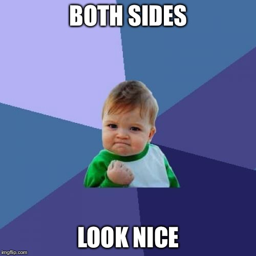 Success Kid Meme | BOTH SIDES LOOK NICE | image tagged in memes,success kid | made w/ Imgflip meme maker