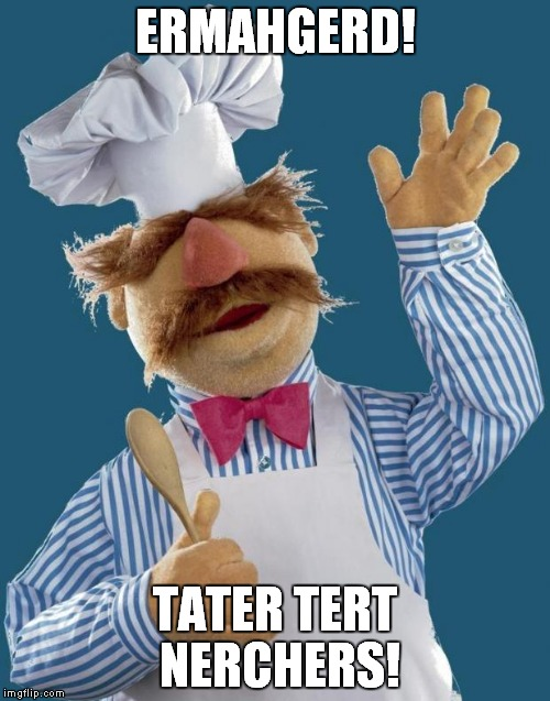 Swedish Chef | ERMAHGERD! TATER TERT NERCHERS! | image tagged in swedish chef | made w/ Imgflip meme maker