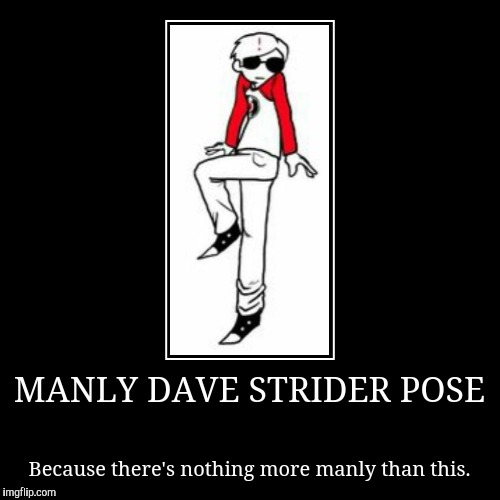 Dave Strider Ironically Manly | MANLY DAVE STRIDER POSE | Because there's nothing more manly than this. | image tagged in funny,demotivationals,fandom,manly man,ironic | made w/ Imgflip demotivational maker