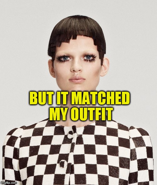 BUT IT MATCHED MY OUTFIT | made w/ Imgflip meme maker