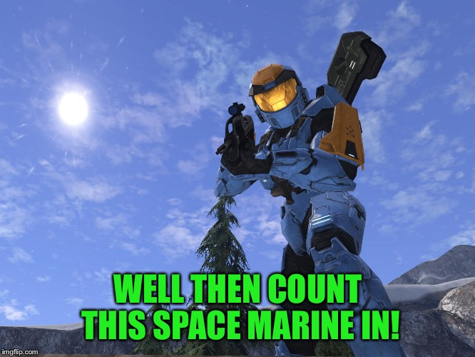 Demonic Penguin Halo 3 | WELL THEN COUNT THIS SPACE MARINE IN! | image tagged in demonic penguin halo 3 | made w/ Imgflip meme maker