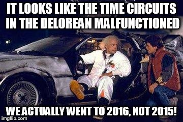 cubs are finally going to a world series | IT LOOKS LIKE THE TIME CIRCUITS IN THE DELOREAN MALFUNCTIONED WE ACTUALLY WENT TO 2016, NOT 2015! | image tagged in doc brown y marty | made w/ Imgflip meme maker