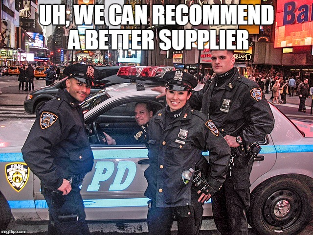 UH, WE CAN RECOMMEND A BETTER SUPPLIER | made w/ Imgflip meme maker