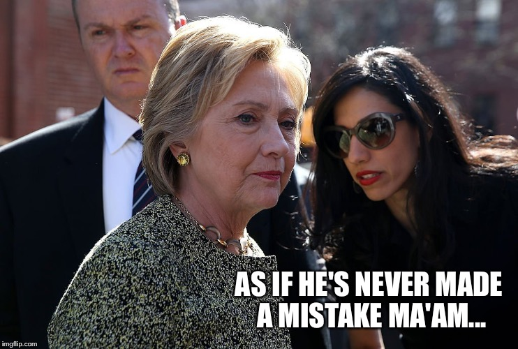 AS IF HE'S NEVER MADE A MISTAKE MA'AM... | made w/ Imgflip meme maker