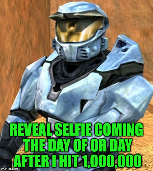 Church RvB Season 1 | REVEAL SELFIE COMING THE DAY OF OR DAY AFTER I HIT 1,000,000 | image tagged in church rvb season 1 | made w/ Imgflip meme maker