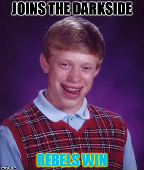 Bad Luck Brian Meme | JOINS THE DARKSIDE REBELS WIN | image tagged in memes,bad luck brian | made w/ Imgflip meme maker