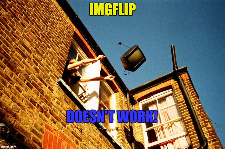 IMGFLIP DOESN'T WORK! | made w/ Imgflip meme maker