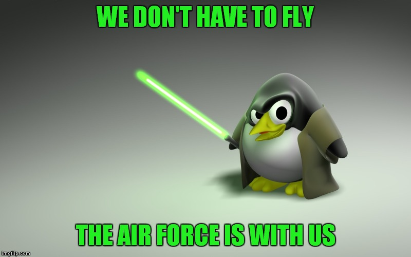 WE DON'T HAVE TO FLY THE AIR FORCE IS WITH US | made w/ Imgflip meme maker