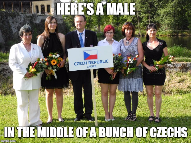 HERE'S A MALE IN THE MIDDLE OF A BUNCH OF CZECHS | made w/ Imgflip meme maker