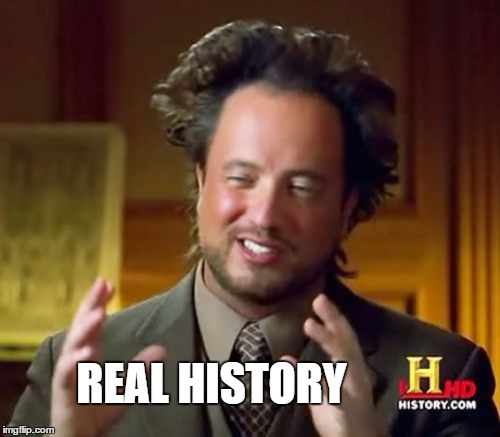 Ancient Aliens Meme | REAL HISTORY | image tagged in memes,ancient aliens | made w/ Imgflip meme maker