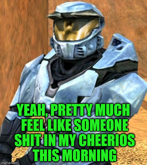 Church RvB Season 1 | YEAH, PRETTY MUCH FEEL LIKE SOMEONE SHIT IN MY CHEERIOS THIS MORNING | image tagged in church rvb season 1 | made w/ Imgflip meme maker