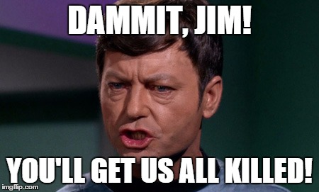 DAMMIT, JIM! YOU'LL GET US ALL KILLED! | made w/ Imgflip meme maker