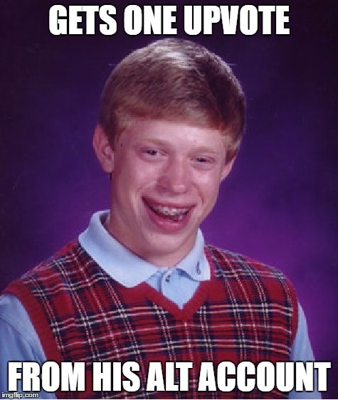 Bad Luck Brian Meme | GETS ONE UPVOTE FROM HIS ALT ACCOUNT | image tagged in memes,bad luck brian | made w/ Imgflip meme maker
