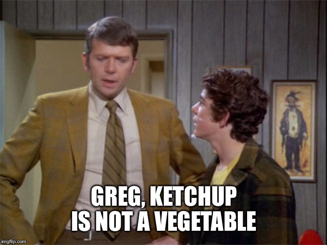 GREG, KETCHUP IS NOT A VEGETABLE | made w/ Imgflip meme maker