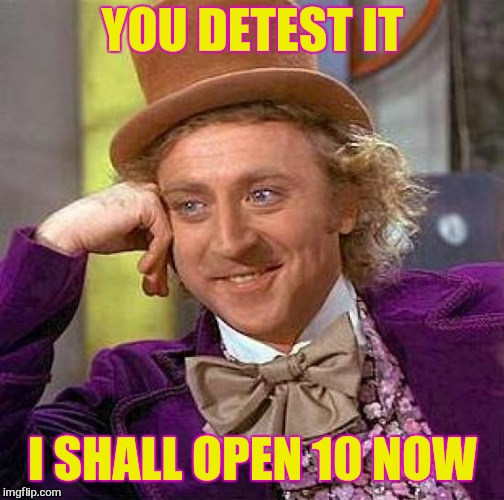 Creepy Condescending Wonka Meme | YOU DETEST IT I SHALL OPEN 10 NOW | image tagged in memes,creepy condescending wonka | made w/ Imgflip meme maker