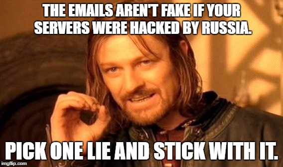 One Does Not Simply Meme | THE EMAILS AREN'T FAKE IF YOUR SERVERS WERE HACKED BY RUSSIA. PICK ONE LIE AND STICK WITH IT. | image tagged in memes,one does not simply | made w/ Imgflip meme maker