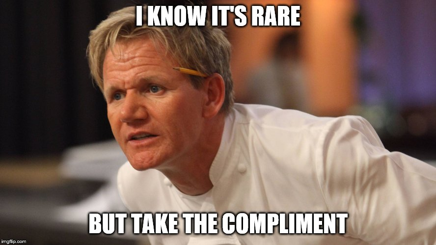 I KNOW IT'S RARE BUT TAKE THE COMPLIMENT | made w/ Imgflip meme maker