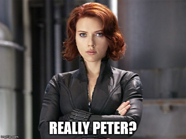 Black Widow - Not Impressed | REALLY PETER? | image tagged in black widow - not impressed | made w/ Imgflip meme maker