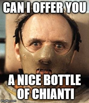 CAN I OFFER YOU A NICE BOTTLE OF CHIANTI | made w/ Imgflip meme maker