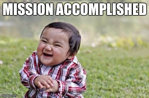 Evil Toddler Meme | MISSION ACCOMPLISHED | image tagged in memes,evil toddler | made w/ Imgflip meme maker