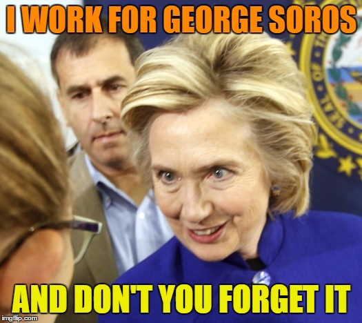 I WORK FOR GEORGE SOROS AND DON'T YOU FORGET IT | made w/ Imgflip meme maker