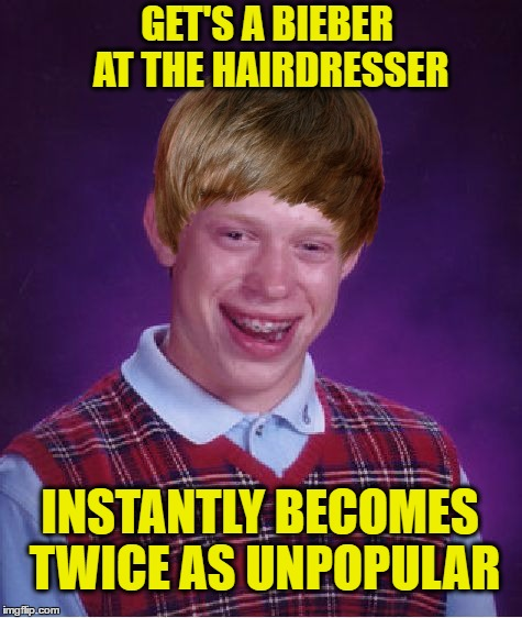 Brian Bieber | GET'S A BIEBER AT THE HAIRDRESSER INSTANTLY BECOMES TWICE AS UNPOPULAR | image tagged in memes,bad luck brian,justin bieber,bieber,haircut,hairstyle | made w/ Imgflip meme maker