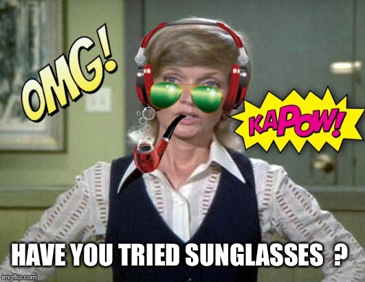 HAVE YOU TRIED SUNGLASSES  ? | made w/ Imgflip meme maker