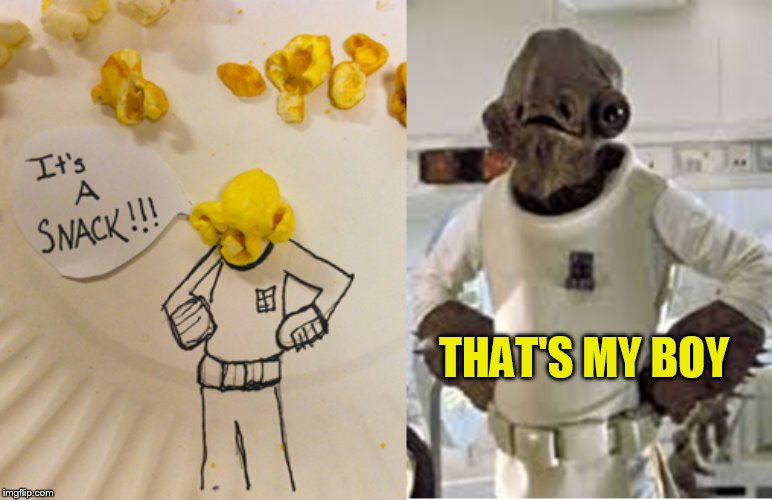 If Admiral Ackbar had a son! |  THAT'S MY BOY | image tagged in funny meme,starwars,popcorn,admiral ackbar,its a trap,its a snack | made w/ Imgflip meme maker