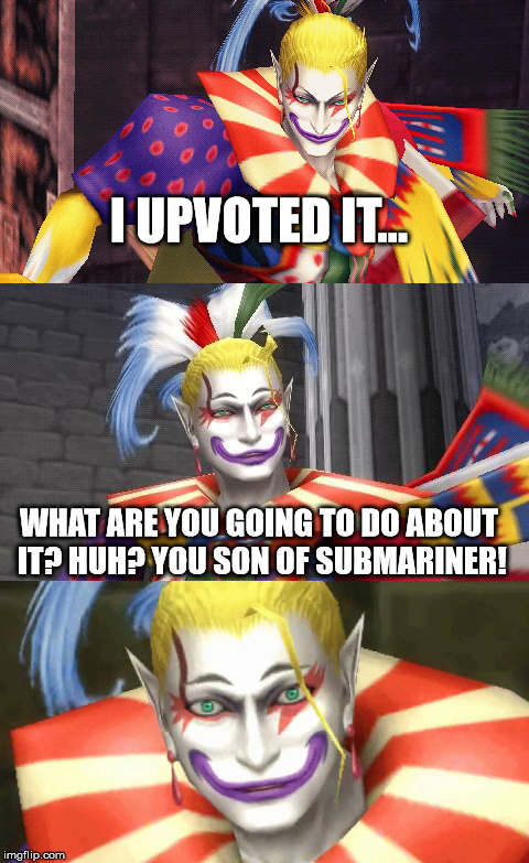 Bad Pun Kefka | I UPVOTED IT... WHAT ARE YOU GOING TO DO ABOUT IT? HUH? YOU SON OF SUBMARINER! | image tagged in bad pun kefka | made w/ Imgflip meme maker